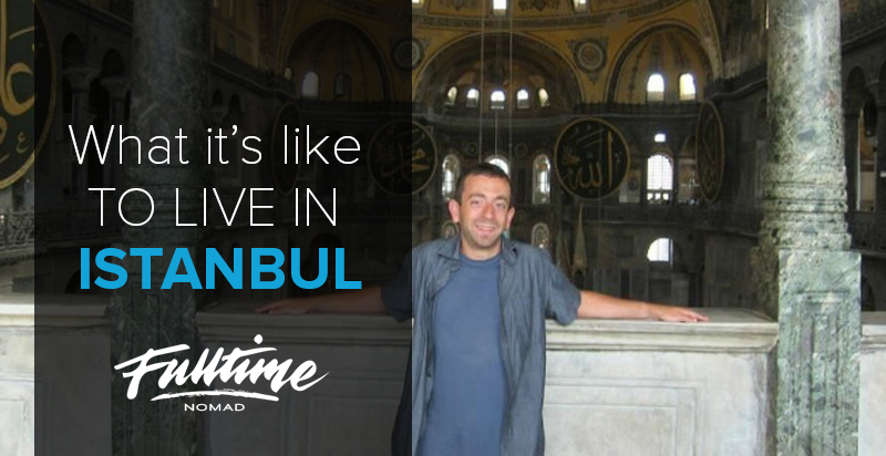 Fulltime Nomad – Istanbul, Turkey (Living AbroadSeries)